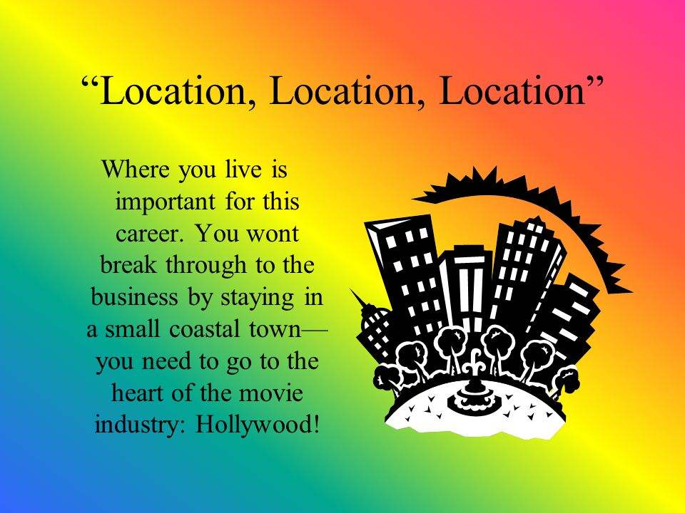 Location, Location, Location Where you live is important for this career.