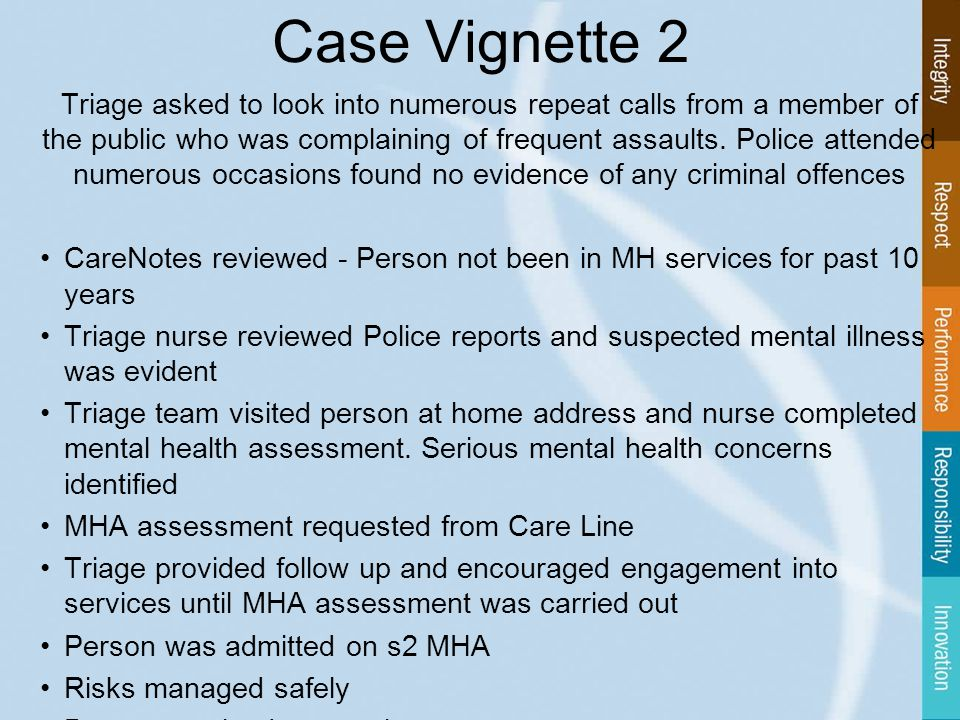 Case Vignette 2 Triage asked to look into numerous repeat calls from a member of the public who was complaining of frequent assaults.