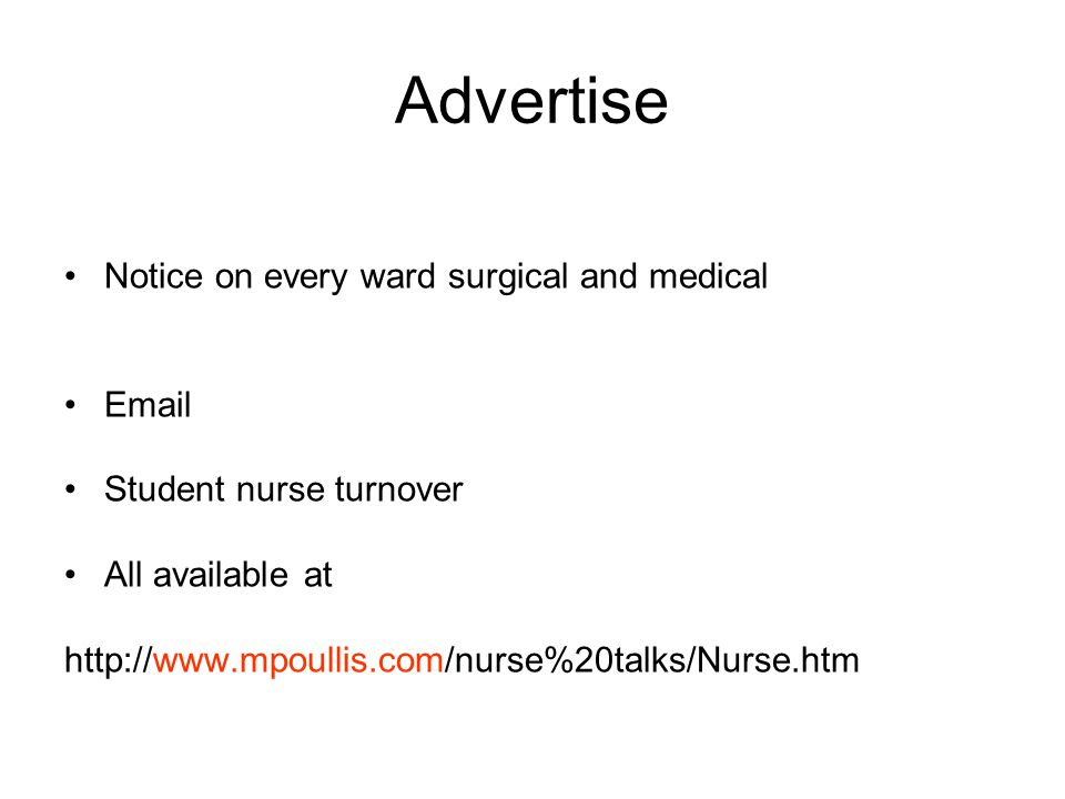 Advertise Notice on every ward surgical and medical Email Student nurse turnover All available at http://www.mpoullis.com/nurse%20talks/Nurse.htm