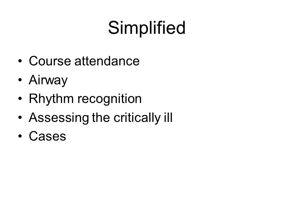 Simplified Course attendance Airway Rhythm recognition Assessing the critically ill Cases