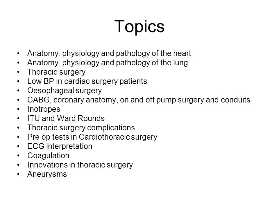Topics Anatomy, physiology and pathology of the heart Anatomy, physiology and pathology of the lung Thoracic surgery Low BP in cardiac surgery patient