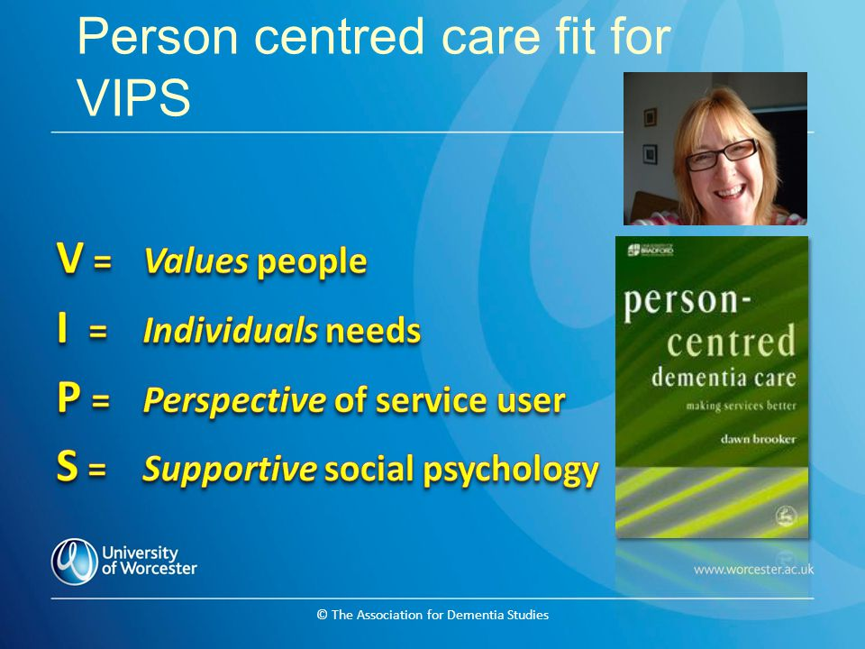 © The Association for Dementia Studies Person centred care & Personhood ….