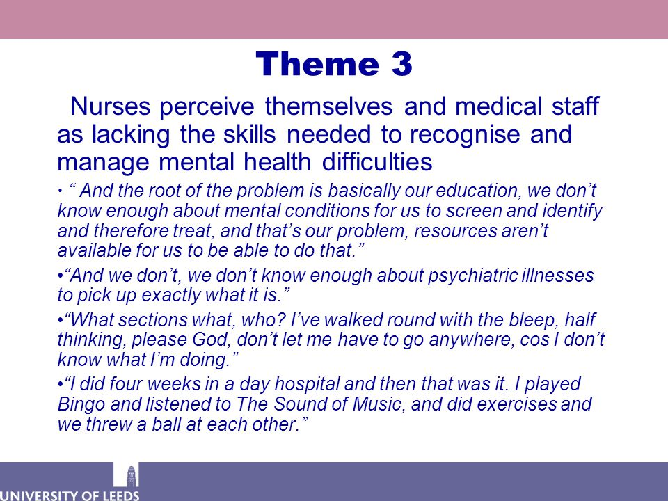 """Theme 3 Nurses perceive themselves and medical staff as lacking the skills needed to recognise and manage mental health difficulties """" And the root of"""
