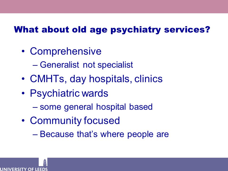 What about old age psychiatry services.
