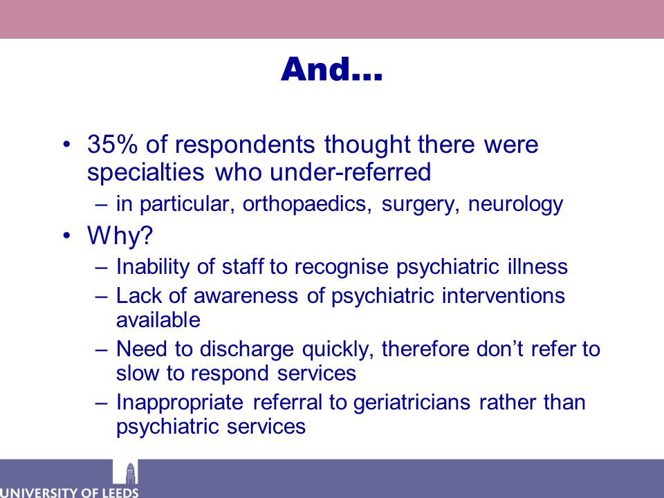 And… 35% of respondents thought there were specialties who under-referred –in particular, orthopaedics, surgery, neurology Why? –Inability of staff to