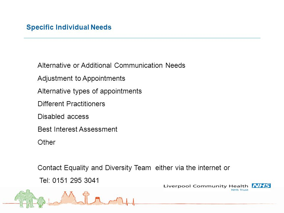 Specific Individual Needs Alternative or Additional Communication Needs Adjustment to Appointments Alternative types of appointments Different Practit