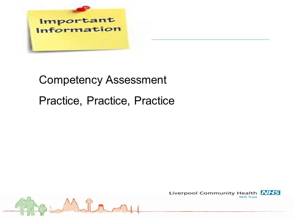 Competency Assessment Practice, Practice, Practice