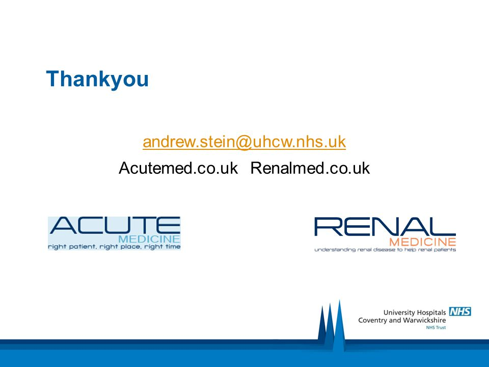 Thankyou andrew.stein@uhcw.nhs.uk Acutemed.co.uk Renalmed.co.uk