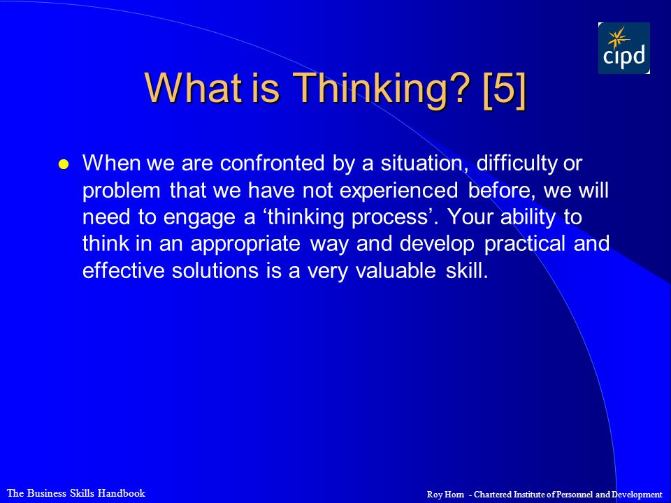 The Business Skills Handbook Roy Horn - Chartered Institute of Personnel and Development What is Thinking.