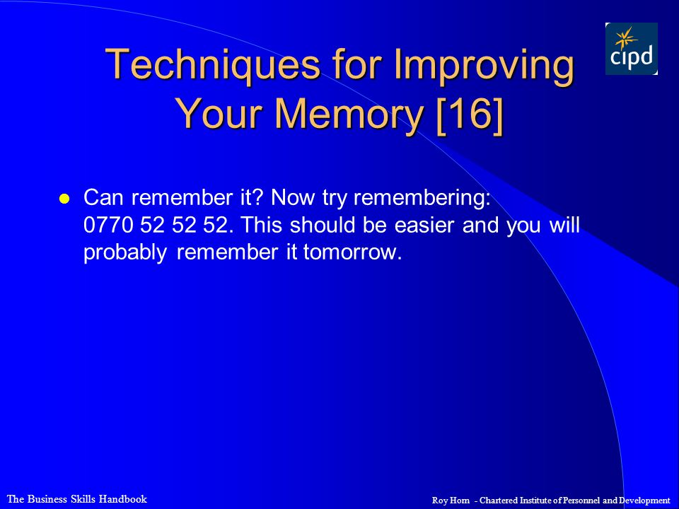 The Business Skills Handbook Roy Horn - Chartered Institute of Personnel and Development Techniques for Improving Your Memory [16] l Can remember it.