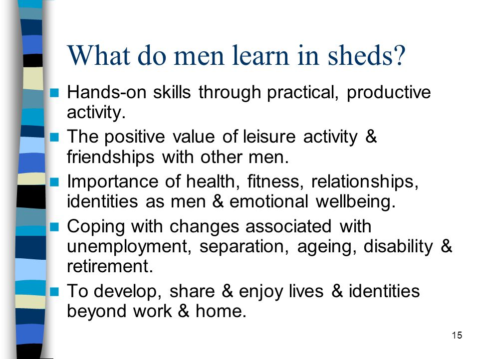 15 What do men learn in sheds. Hands-on skills through practical, productive activity.