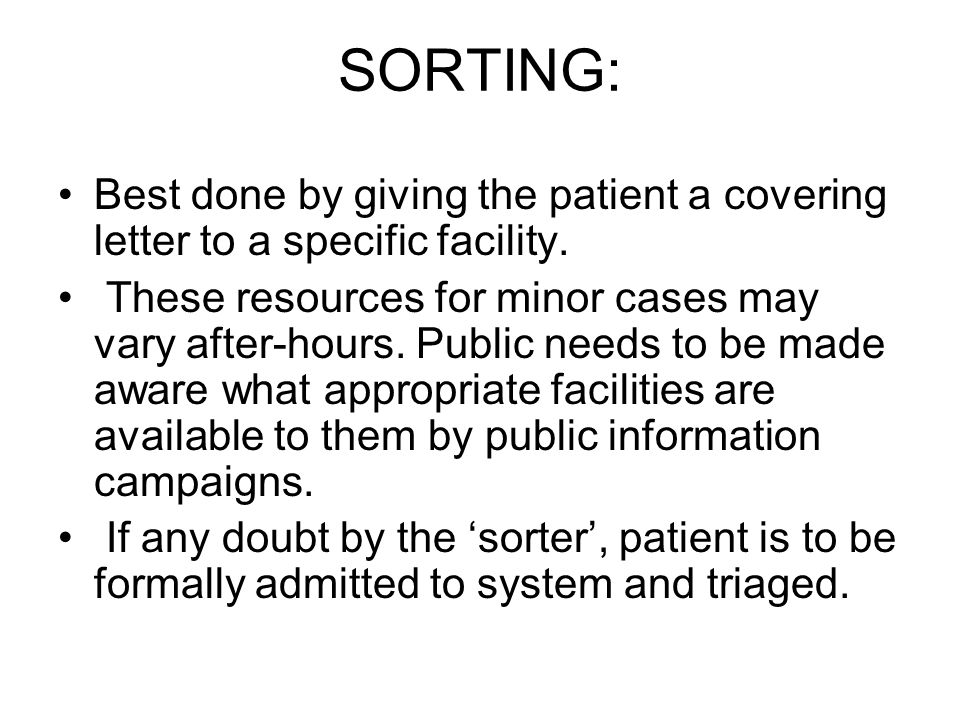 SORTING: This needs to be done with great care and usually by a clinician who has the experience to ' eye-ball' and listen to the patient and be confident that they will not collapse on route or be referred back from primary facility.