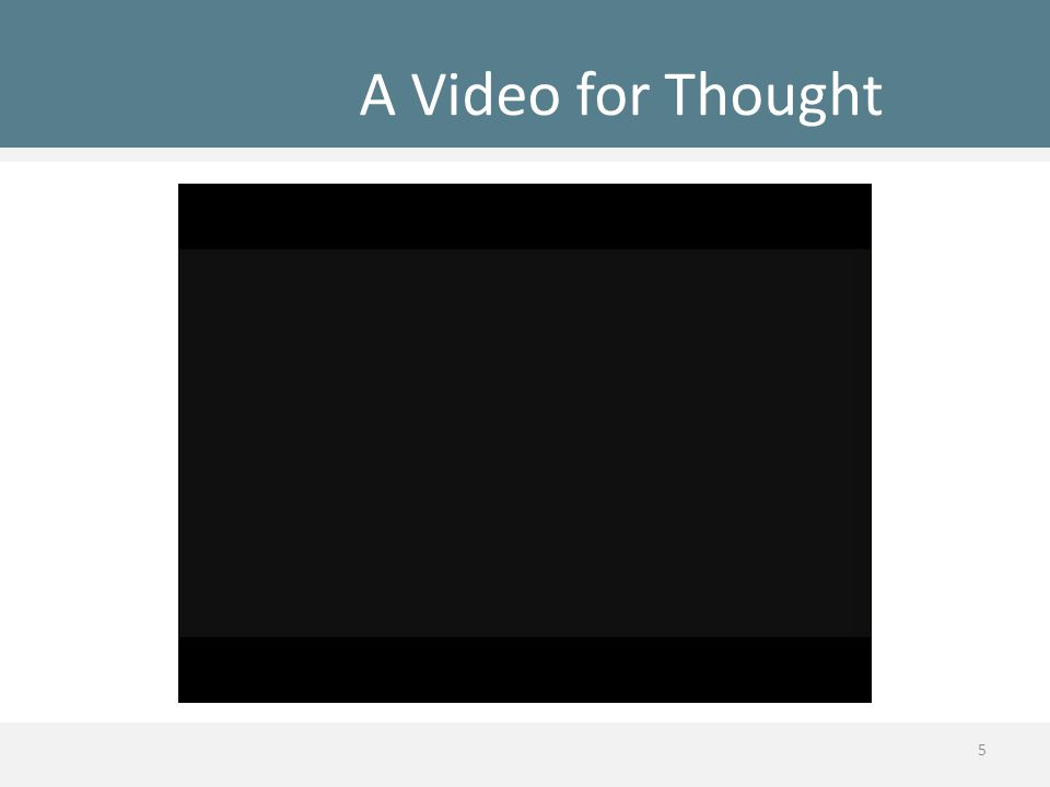 A Video for Thought 5