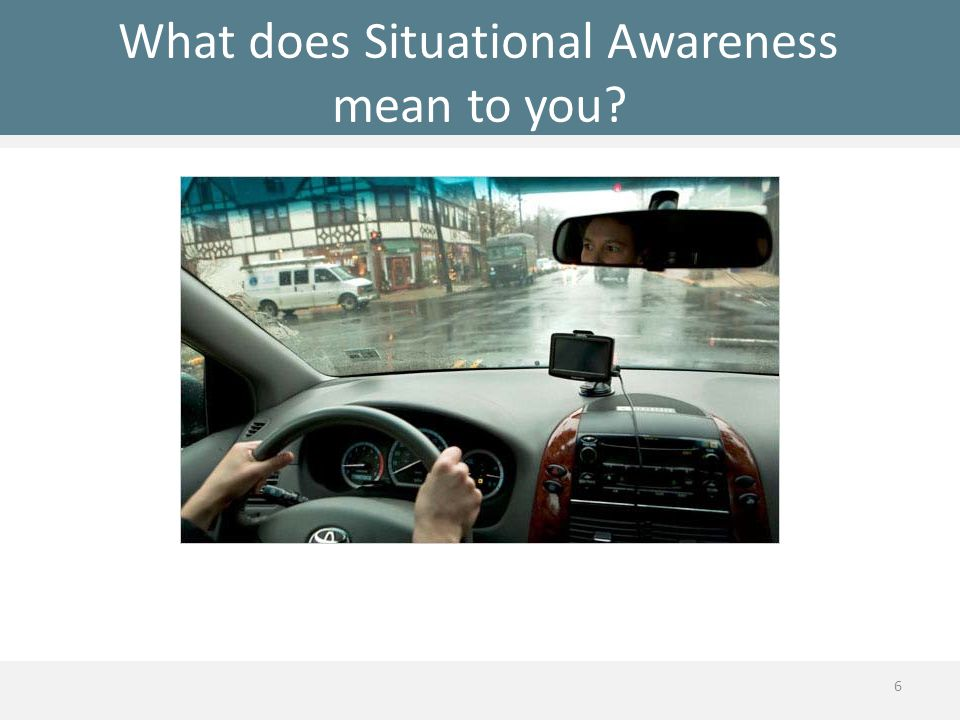 What does Situational Awareness mean to you? 6