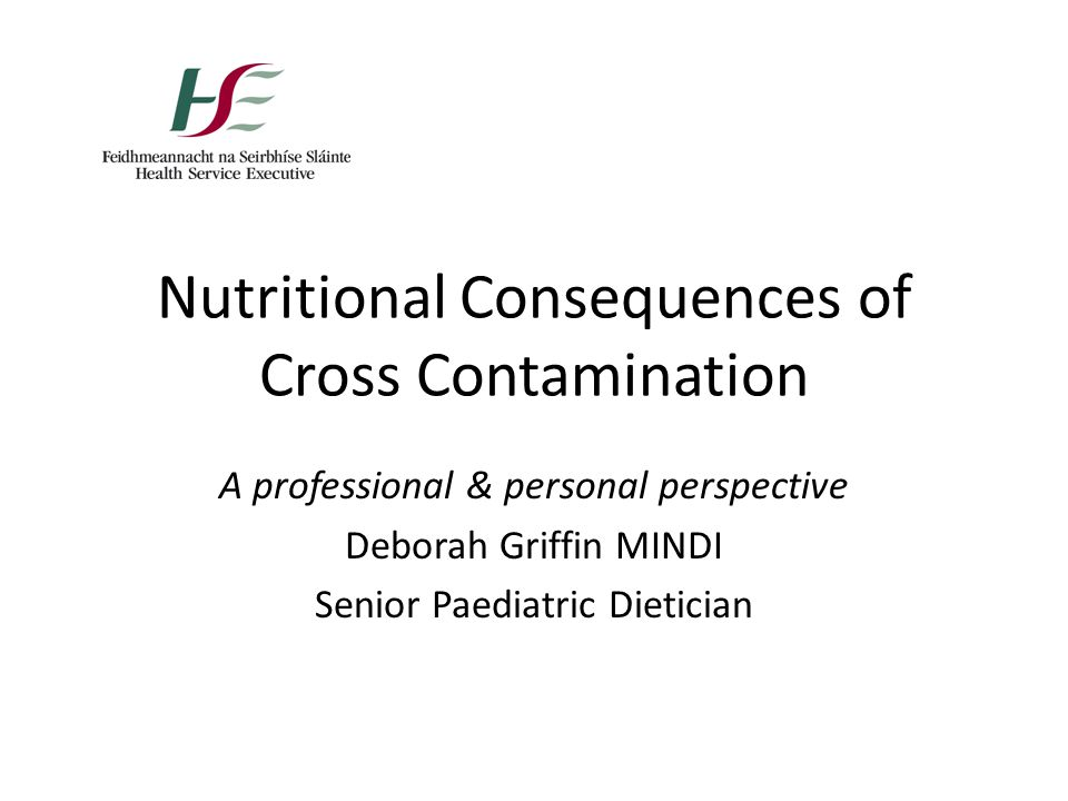 Nutritional Consequences of Cross Contamination A professional & personal perspective Deborah Griffin MINDI Senior Paediatric Dietician