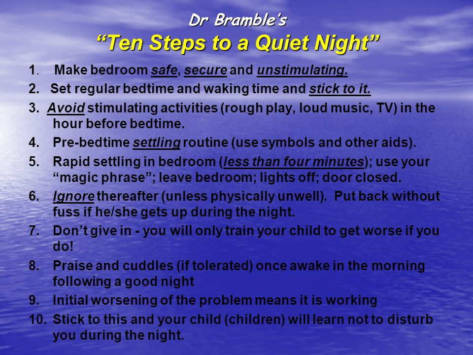 Dr Bramble's Ten Steps to a Quiet Night 1. Make bedroom safe, secure and unstimulating.