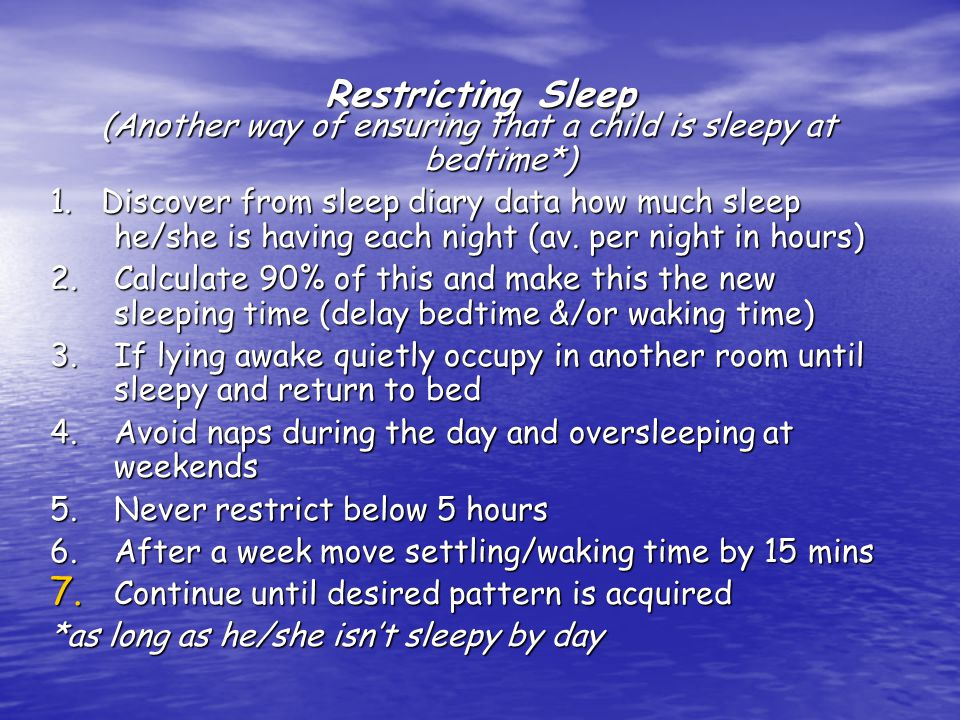 Restricting Sleep (Another way of ensuring that a child is sleepy at bedtime*) 1.