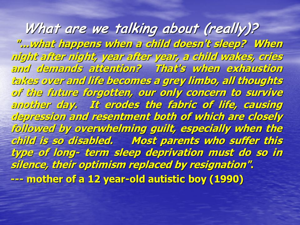 What are we talking about (really). ...what happens when a child doesn t sleep.