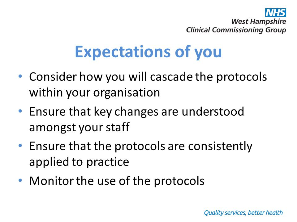 Expectations of you Consider how you will cascade the protocols within your organisation Ensure that key changes are understood amongst your staff Ens