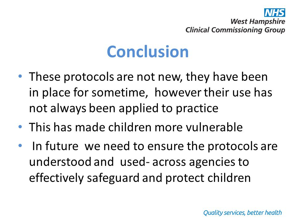 Conclusion These protocols are not new, they have been in place for sometime, however their use has not always been applied to practice This has made