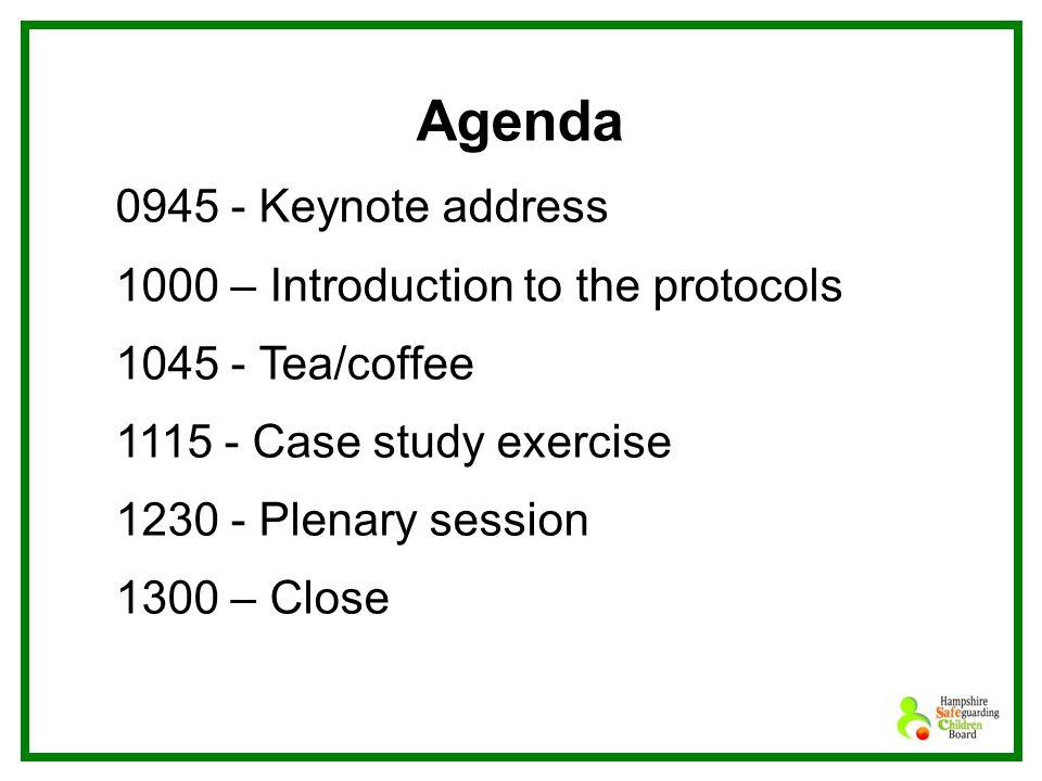 Agenda 0945 - Keynote address 1000 – Introduction to the protocols 1045 - Tea/coffee 1115 - Case study exercise 1230 - Plenary session 1300 – Close