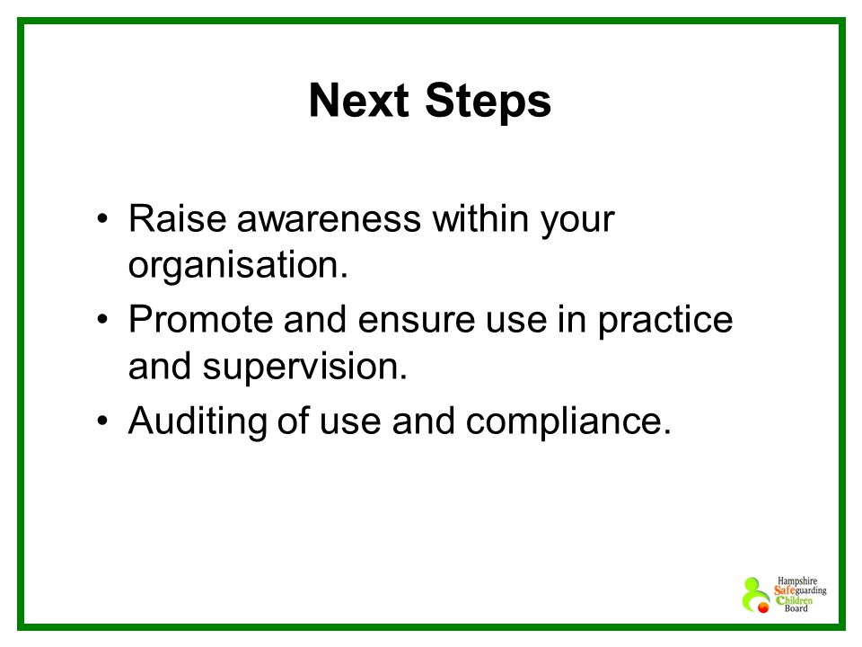 Next Steps Raise awareness within your organisation.