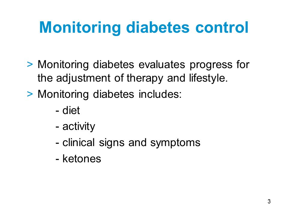 3 >Monitoring diabetes evaluates progress for the adjustment of therapy and lifestyle.