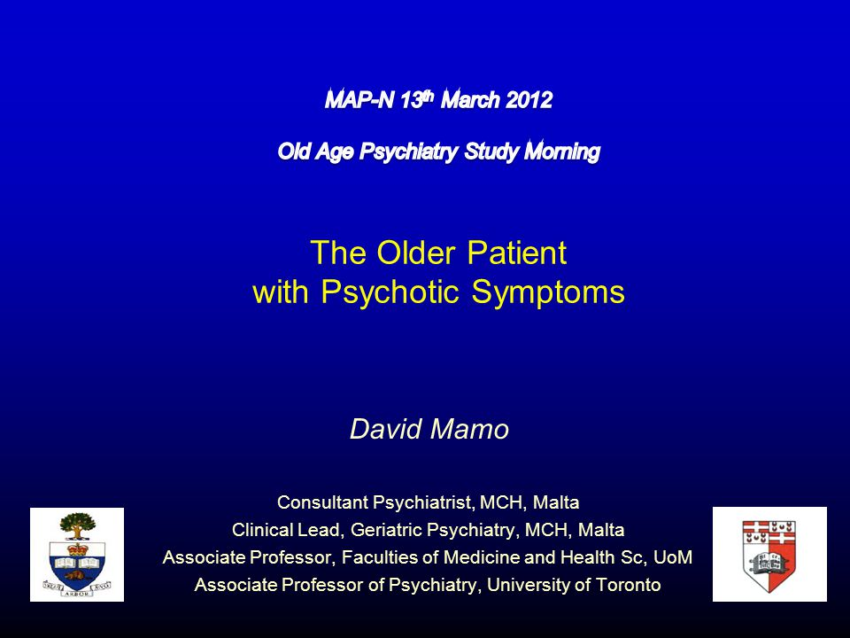 David Mamo Consultant Psychiatrist, MCH, Malta Clinical Lead, Geriatric Psychiatry, MCH, Malta Associate Professor, Faculties of Medicine and Health Sc, UoM Associate Professor of Psychiatry, University of Toronto
