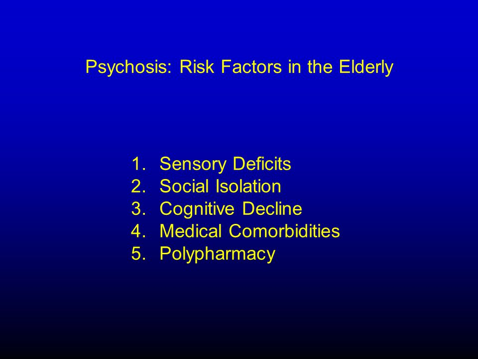 Psychosis: Risk Factors in the Elderly 1. Sensory Deficits 2.