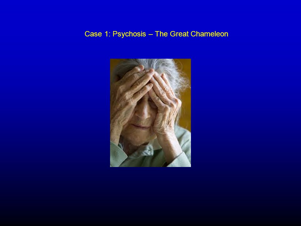 Case 1: Psychosis – The Great Chameleon
