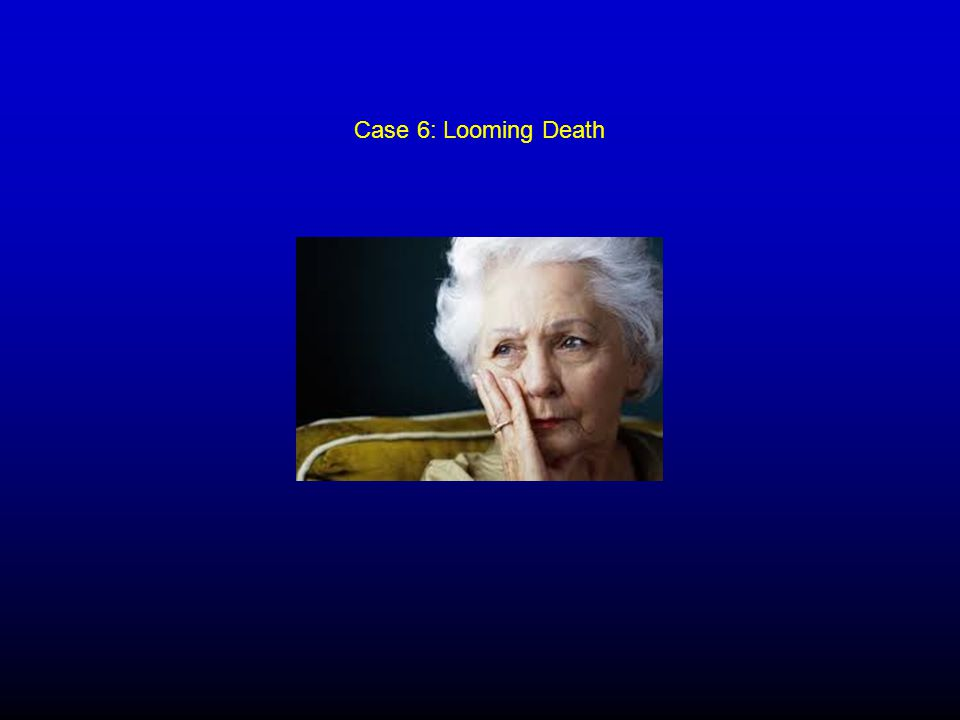 Case 6: Looming Death