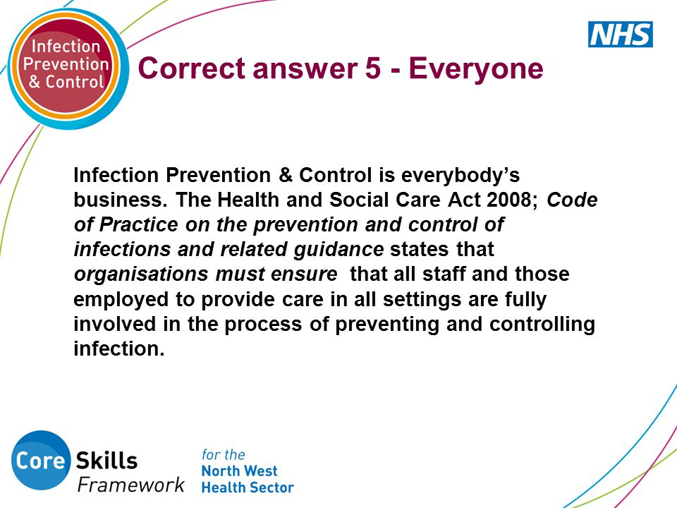 Correct answer 5 - Everyone Infection Prevention & Control is everybody's business.