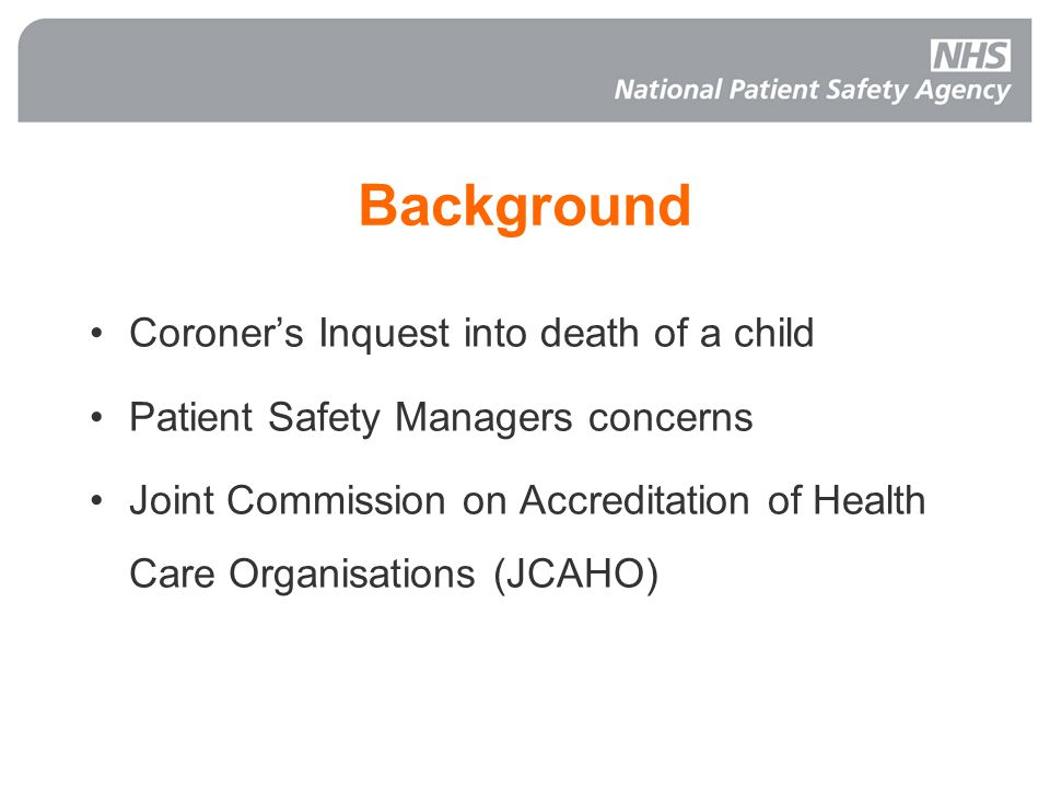 Background Coroner's Inquest into death of a child Patient Safety Managers concerns Joint Commission on Accreditation of Health Care Organisations (JCAHO)