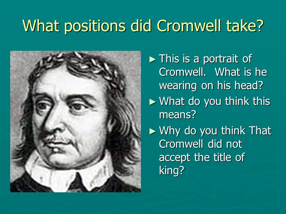 What positions did Cromwell take? ► This is a portrait of Cromwell. What is he wearing on his head? ► What do you think this means? ► Why do you think