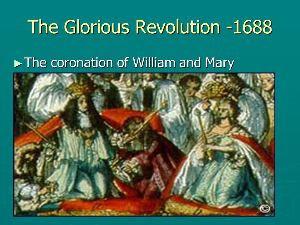 The Glorious Revolution -1688 ► The coronation of William and Mary