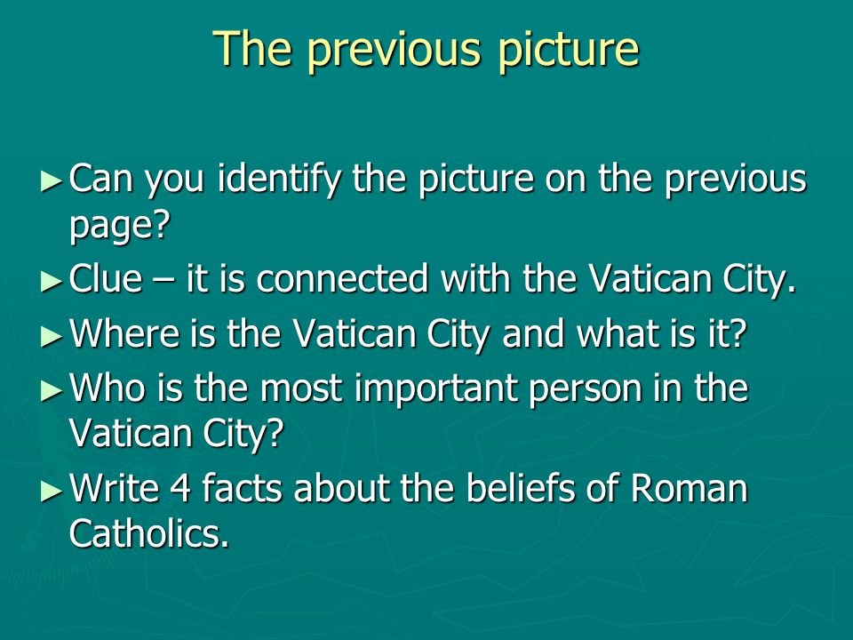 The previous picture ► Can you identify the picture on the previous page? ► Clue – it is connected with the Vatican City. ► Where is the Vatican City