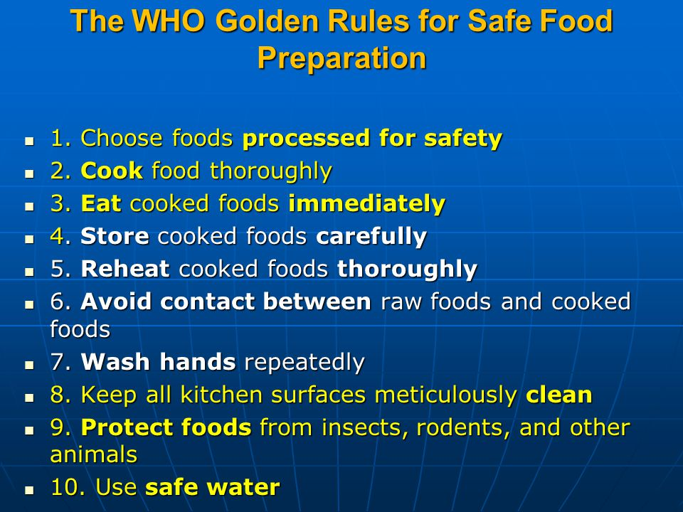 The WHO Golden Rules for Safe Food Preparation 1. Choose foods processed for safety 1.