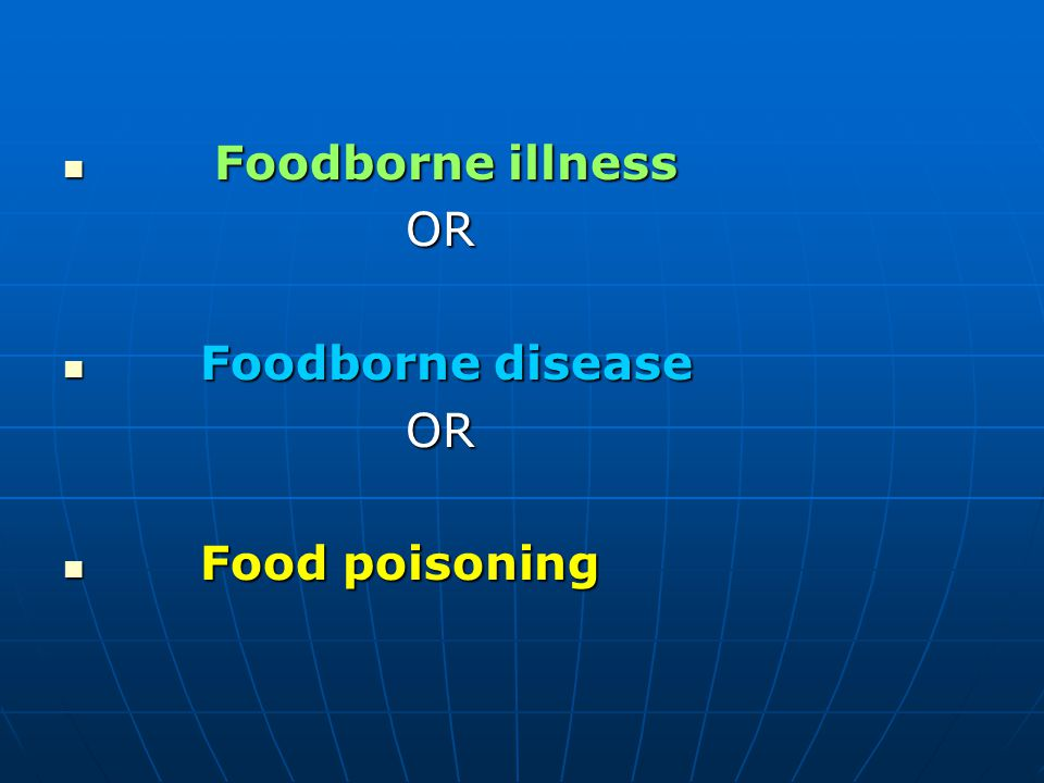 Foodborne illness Foodborne illness OR OR Foodborne disease Foodborne disease OR OR Food poisoning Food poisoning