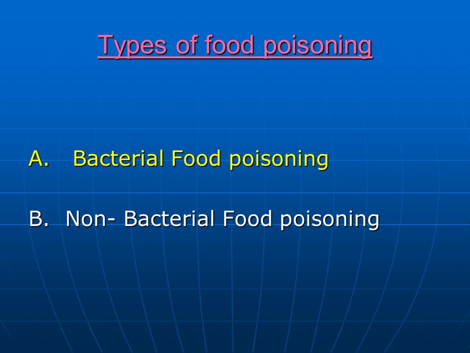 Types of food poisoning A. Bacterial Food poisoning B. Non- Bacterial Food poisoning