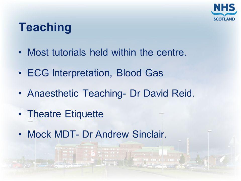 Teaching Most tutorials held within the centre. ECG Interpretation, Blood Gas Anaesthetic Teaching- Dr David Reid. Theatre Etiquette Mock MDT- Dr Andr