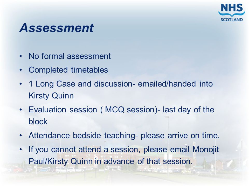 Assessment No formal assessment Completed timetables 1 Long Case and discussion- emailed/handed into Kirsty Quinn Evaluation session ( MCQ session)- l