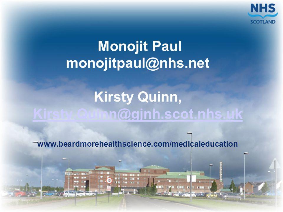 Monojit Paul monojitpaul@nhs.net Kirsty Quinn, Kirsty.Quinn@gjnh.scot.nhs.uk www.beardmorehealthscience.com/medicaleducation Kirsty.Quinn@gjnh.scot.nh