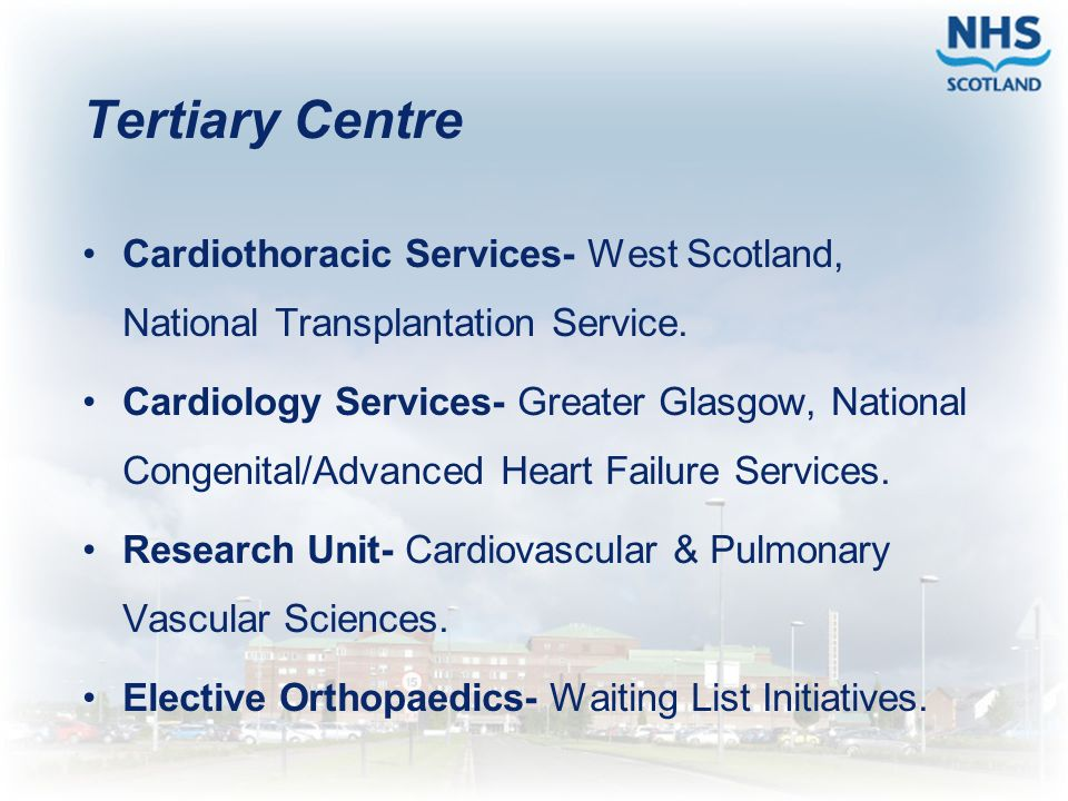 Tertiary Centre Cardiothoracic Services- West Scotland, National Transplantation Service. Cardiology Services- Greater Glasgow, National Congenital/Ad