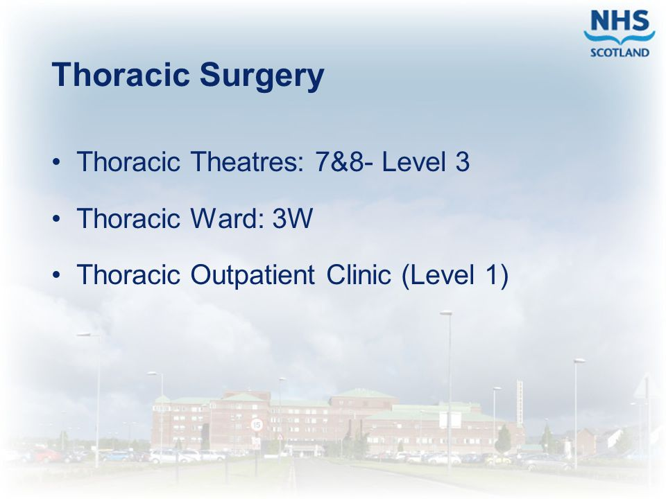 Thoracic Surgery Thoracic Theatres: 7&8- Level 3 Thoracic Ward: 3W Thoracic Outpatient Clinic (Level 1)