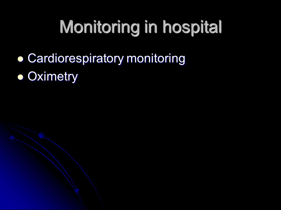 Monitoring in hospital Cardiorespiratory monitoring Cardiorespiratory monitoring Oximetry Oximetry
