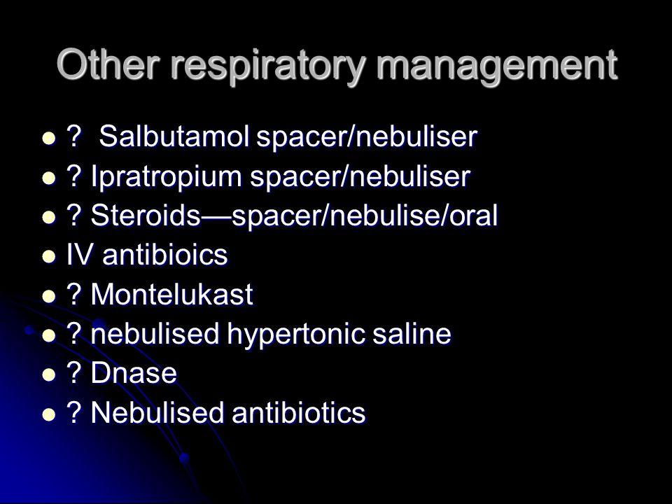 Other respiratory management . Salbutamol spacer/nebuliser .