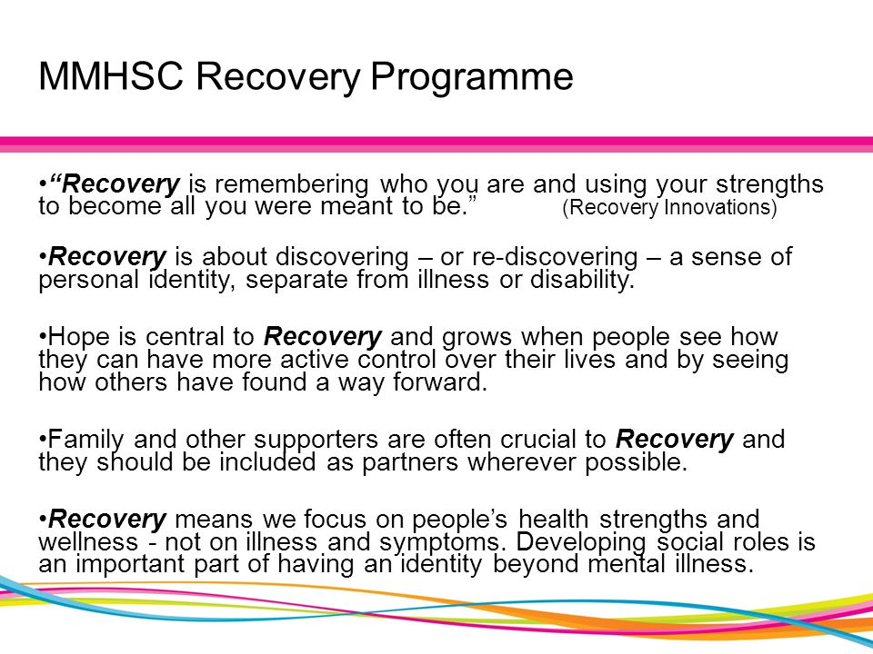 "MMHSC Recovery Programme ""Recovery is remembering who you are and using your strengths to become all you were meant to be."" (Recovery Innovations) Rec"