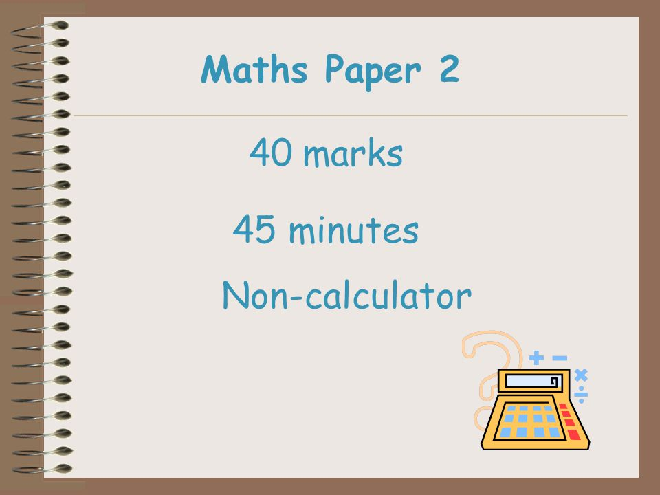 Maths Paper 2 40 marks 45 minutes Non-calculator
