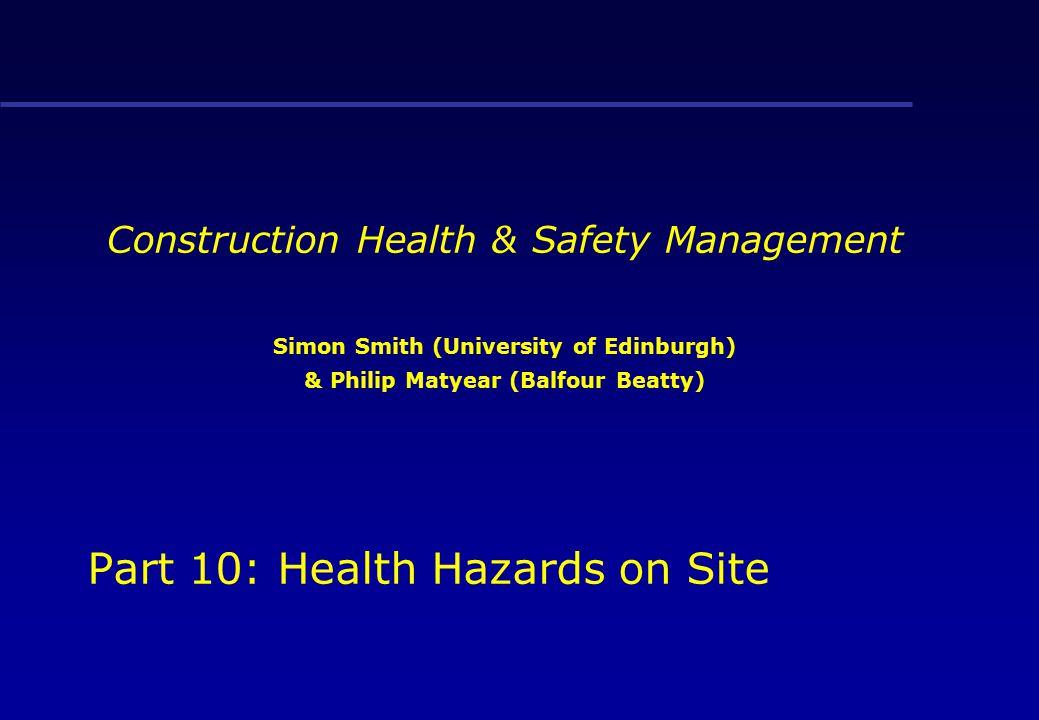 Part 10: Health Hazards on Site Construction Health & Safety Management Simon Smith (University of Edinburgh) & Philip Matyear (Balfour Beatty)