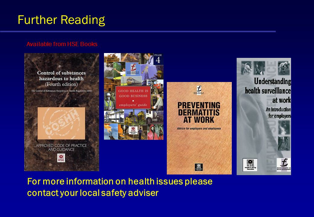 Further Reading Available from HSE Books For more information on health issues please contact your local safety adviser